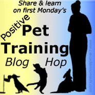 First Monday's Positive Pet Training Blog Hop